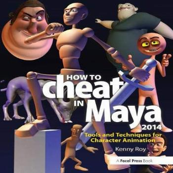 How to Cheat in Maya 2014: Tools and Techniques for
