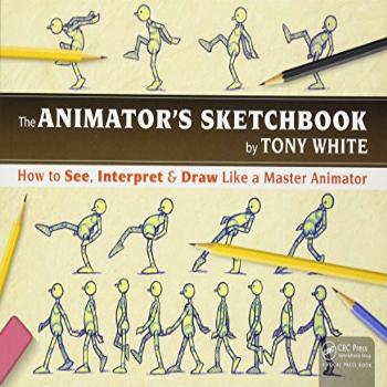 The Animator's Sketchbook: How to See, Interpret & Draw